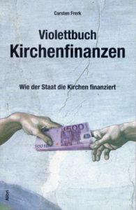Carsten Frerk: Violettbuch Kirchenfinanzen (Alibri Verlag)